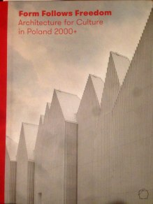 Knjiga Form Follows Freedom. Architecture for Culture in Poland 2000+